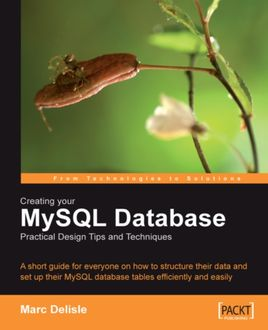 Creating your MySQL Database: Practical Design Tips and Techniques, Marc Delisle