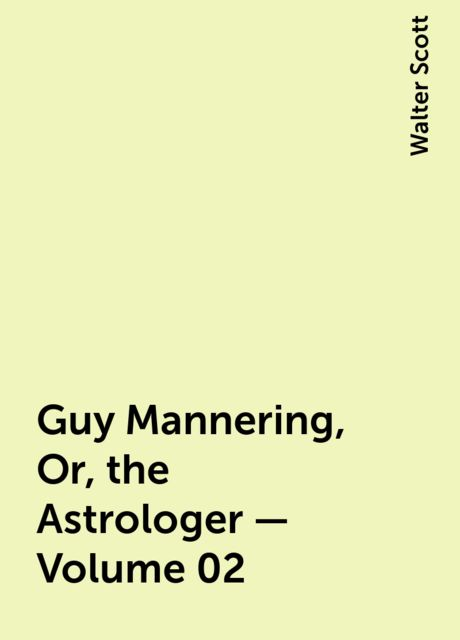 Guy Mannering, Or, the Astrologer — Volume 02, Walter Scott