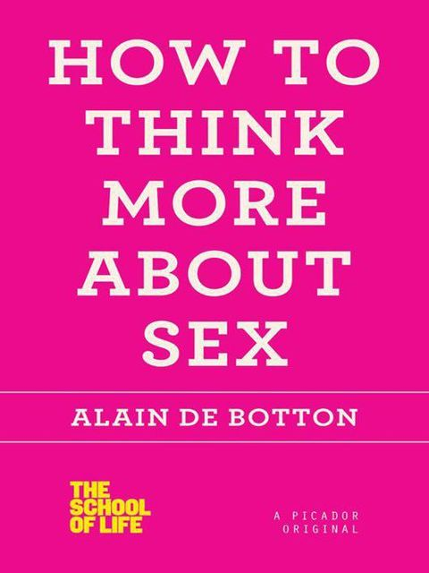 How to Think More About Sex (The School of Life), Alain de Botton