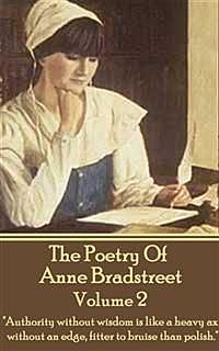 The Poetry Of Anne Bradstreet.  Volume 2, Anne Bradstreet