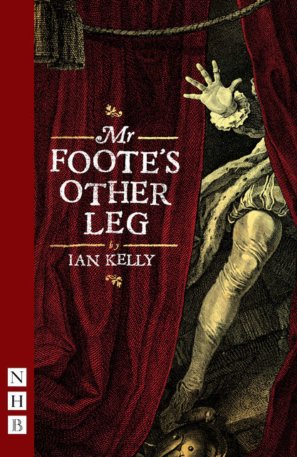 Mr Foote's Other Leg (NHB Modern Plays), Ian Kelly