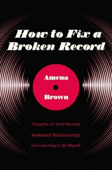 How to Fix a Broken Record, Amena Brown