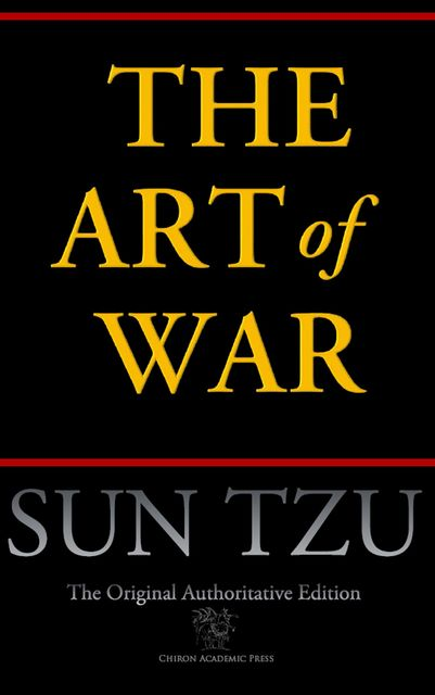 The Art of War (Chiron Academic Press - The Original Authoritative Edition), Sun Tzu