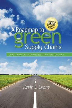 A Roadmap to Green Supply Chains, Kevin L.Lyons