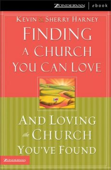 Finding a Church You Can Love and Loving the Church You've Found, Sherry Harney, Kevin G. Harney