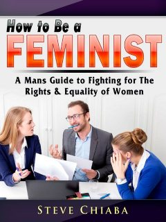 How to Be a Feminist, Steve Chiaba