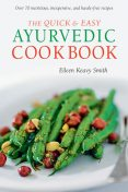 Quick & Easy Ayurvedic Cookbook, Eileen Keavy Smith