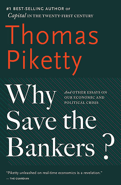Why Save the Bankers, Thomas Piketty