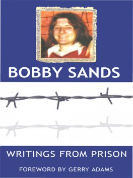 Writings from Prison: Bobby Sands Writings, Bobby Sands
