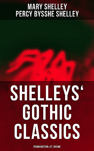 Shelleys' Gothic Classics: Frankenstein & St. Irvyne, Mary Shelley, Percy Bysshe Shelley