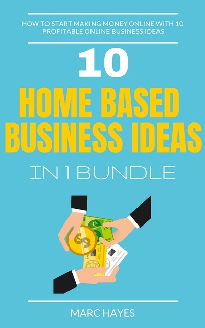 Home Based Business Ideas (10 In 1 Bundle), Marc Hayes