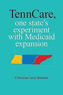 TennCare, One State's Experiment with Medicaid Expansion, Christina Bennett