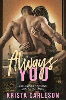 Always You: A Billionaire Second Chance Romance, Krista Carleson