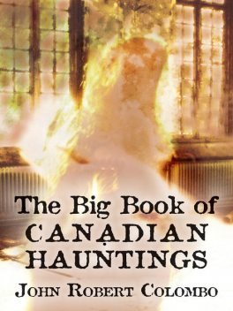 The Big Book of Canadian Hauntings, John Robert Colombo