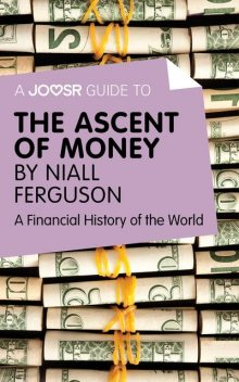A Joosr Guide to The Ascent of Money by Niall Ferguson, Joosr