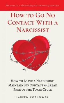 How to Go No Contact with a Narcissist, Lauren Kozlowski