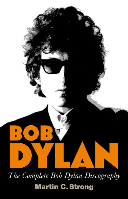 Bob Dylan: The Complete Discography, Martin C.Strong
