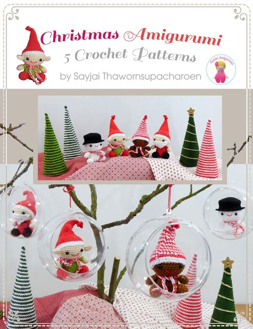 Christmas Amigurumi: 5 Crochet Patterns, Sayjai Thawornsupacharoen