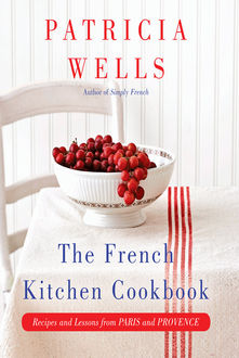The French Kitchen Cookbook, Patricia Wells