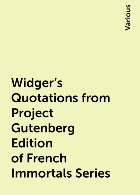 Widger's Quotations from Project Gutenberg Edition of French Immortals Series, Various