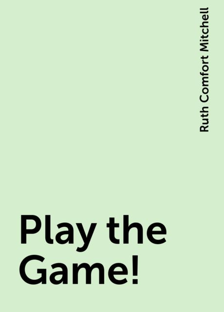 Play the Game!, Ruth Comfort Mitchell