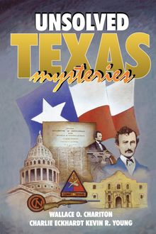 Unsolved Texas Mysteries, Kevin Young, Charlie Eckhardt, Wallace O. Chariton