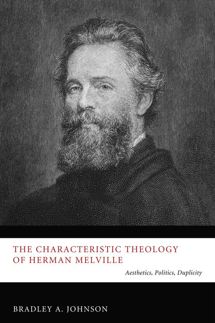 The Characteristic Theology of Herman Melville, Bradley Johnson