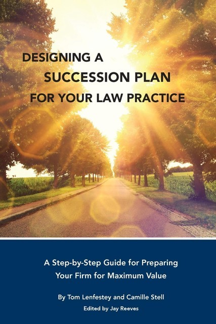 Designing a Succession Plan for Your Law Practice, Camille Stell, Tom Lenfestey