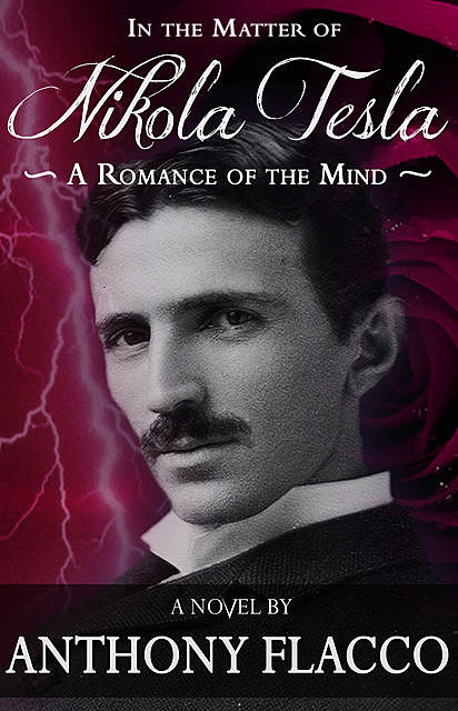 In the Matter of Nikola Tesla, Anthony Flacco