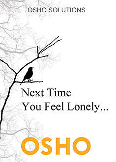 Next Time You Feel Lonely, Osho