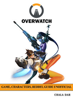Overwatch Game, Characters, Reddit, Guide Unofficial, Chala Dar