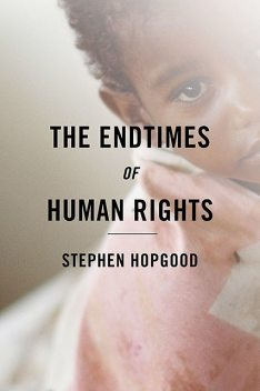 The Endtimes of Human Rights, Stephen Hopgood