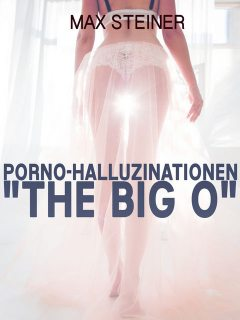 "Porno-Halluzinationen ""The big O"", Max Steiner"