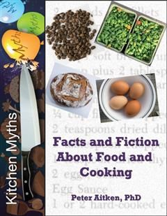 Kitchen Myths – Facts and Fiction About Food and Cooking, Peter Aitken
