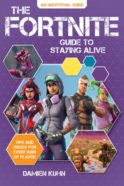 The Fortnite Guide to Staying Alive, Damien Kuhn
