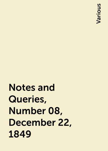 Notes and Queries, Number 08, December 22, 1849, Various