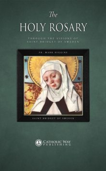 The Holy Rosary through the Visions of Saint Bridget of Sweden, Saint Bridget of Sweden, Fr. Mark Higgins