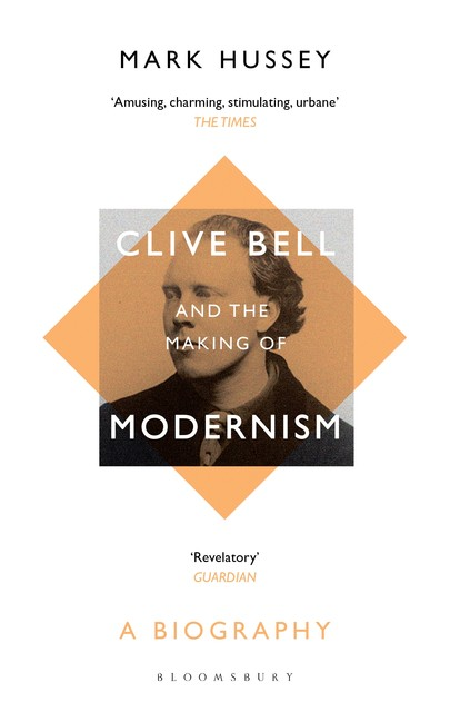 Clive Bell and the Making of Modernism, Mark Hussey