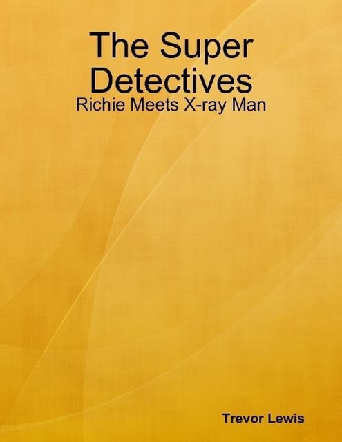 The Super Detectives – Richie Meets X-ray Man, Trevor Lewis