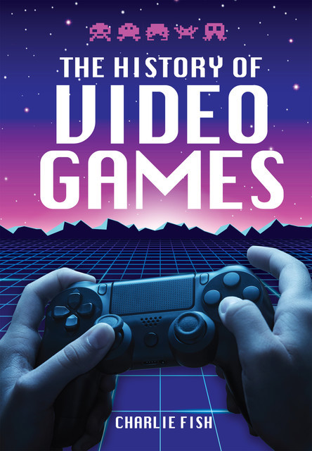 The History of Video Games, Charlie Fish