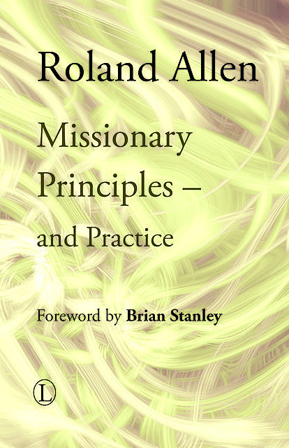 Missionary Principles and Practice, Roland Allen