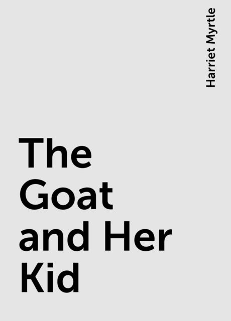 The Goat and Her Kid, Harriet Myrtle