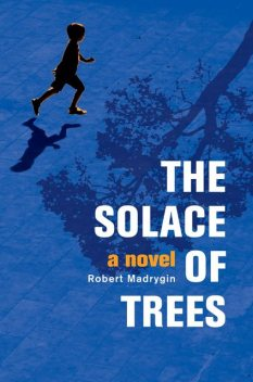 The Solace of Trees, Robert Madrygin