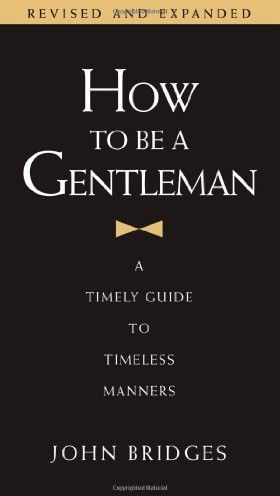 How to Be a Gentleman: A Timely Guide to Timeless Manners, Thomas Nelson Page