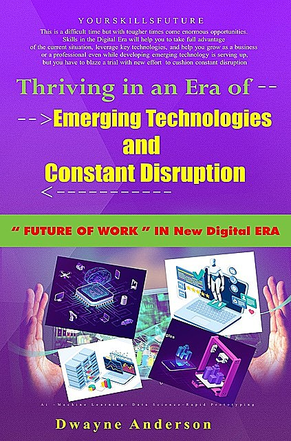 Thriving in an Era of Emerging Technologies and Constant Disruption, Dwayne Anderson
