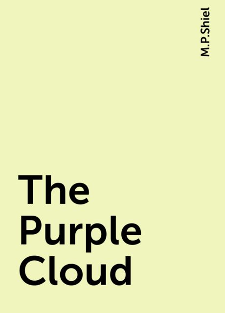 The Purple Cloud, M.P.Shiel