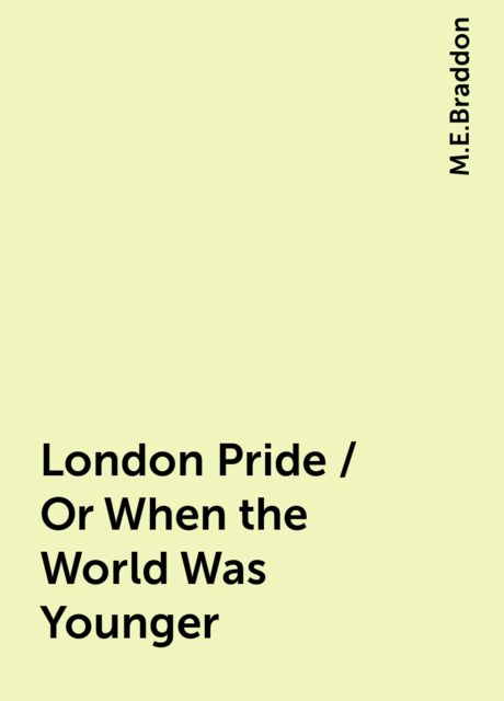 London Pride / Or When the World Was Younger, M.E.Braddon