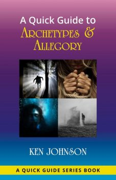 A Quick Guide to Archetypes & Allegory, Ken Johnson