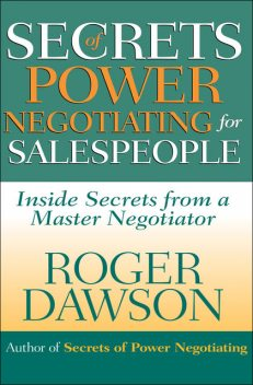 Secrets of Power Negotiating for Salespeople, Roger Dawson