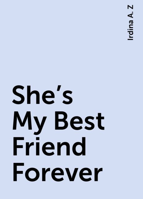 She's My Best Friend Forever, Irdina A. Z